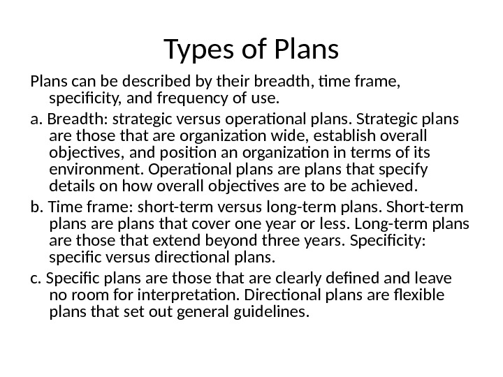 Types of Plans can be described by their breadth, time frame,  specificity, and frequency of