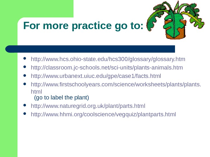 For more practice go to:  http: //www. hcs. ohio-state. edu/hcs 300/glossary. htm http: //classroom.