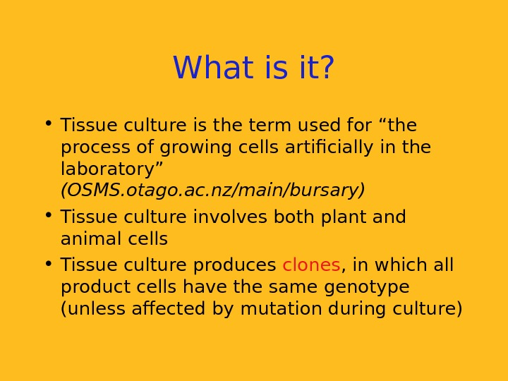 "What is it?  • Tissue culture is the term used for ""the process"