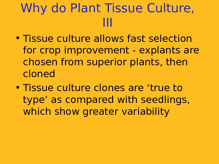 Why do Plant Tissue Culture,  III • Tissue culture allows fast selection for