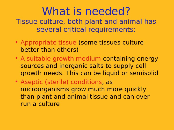 What is needed? Tissue culture, both plant and animal has several critical requirements: