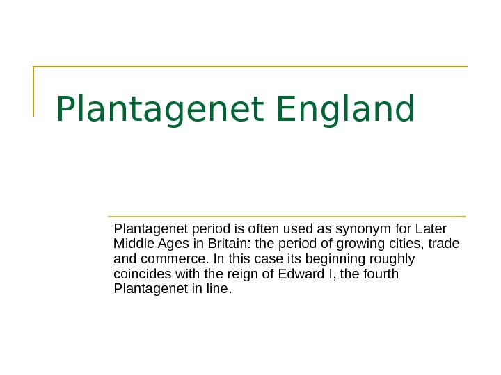 Plantagenet England Plantagenet period is often used as synonym for Later Middle Ages in