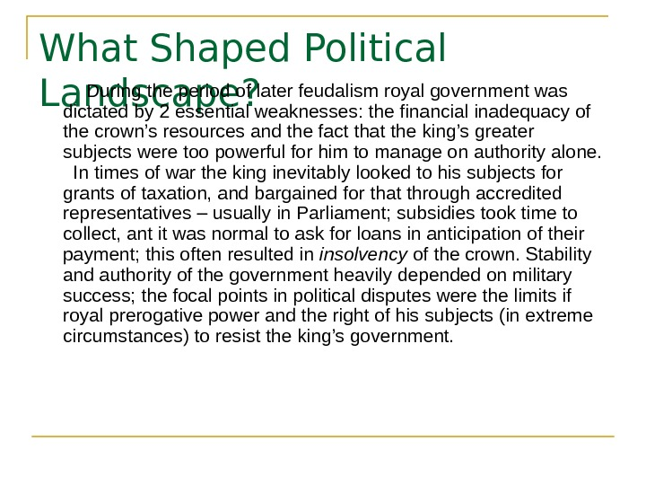 What Shaped Political Landscape?  During the period of later feudalism royal government was