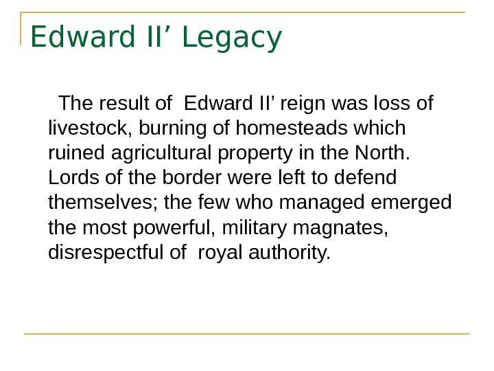 Edward II' Legacy  The result of Edward II' reign was loss of livestock,