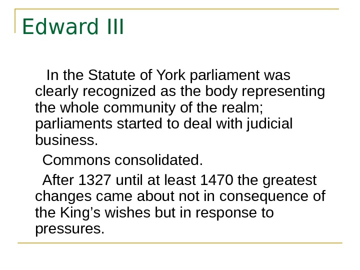 Edward III  In the Statute of York parliament was clearly recognized as the