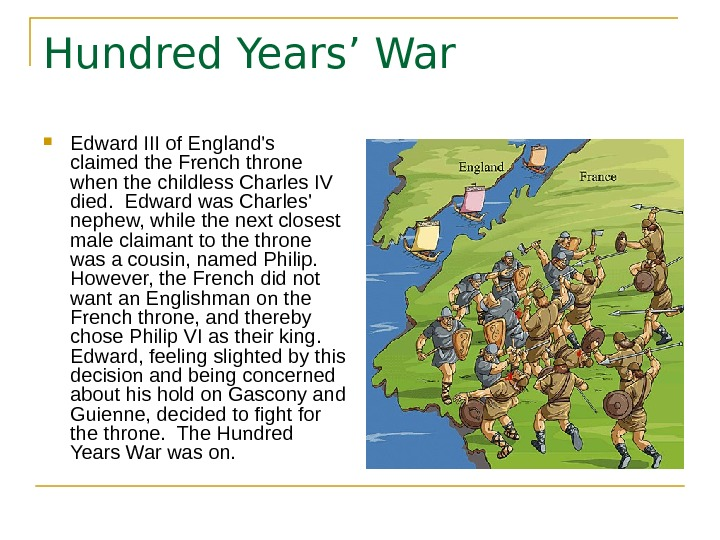 Hundred Years' War Edward III of England's claimed the French throne when the childless