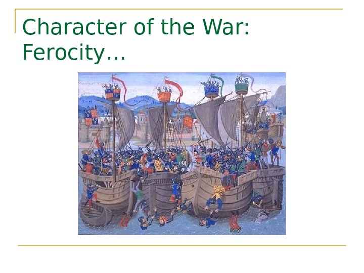 Character of the War:  Ferocity…