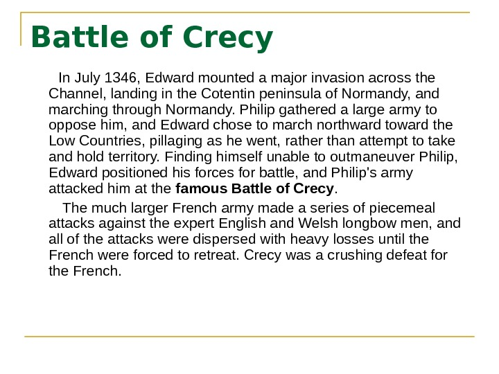 Battle of Crecy   In July 1346, Edward mounted a major invasion across