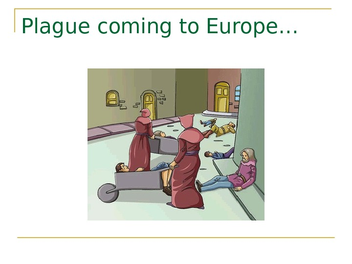Plague coming to Europe…