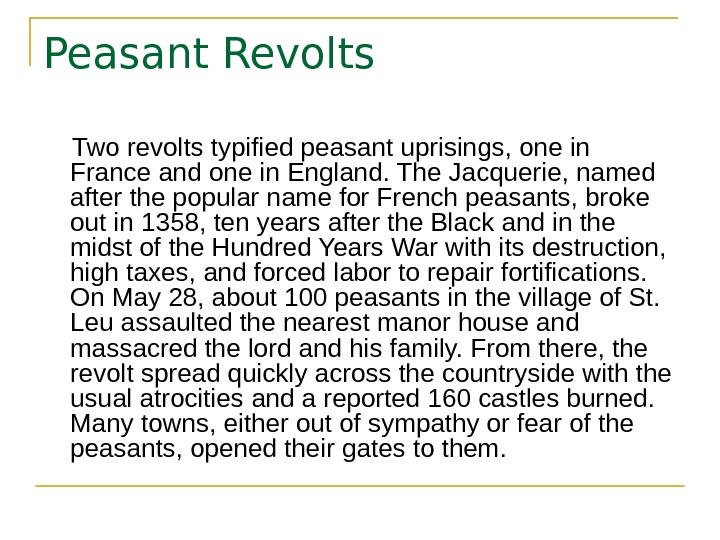 Peasant Revolts Two revolts typified peasant uprisings, one in France and one in England.