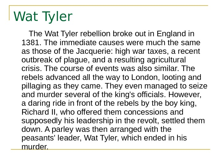 Wat Tyler   The Wat Tyler rebellion broke out in England in 1381.