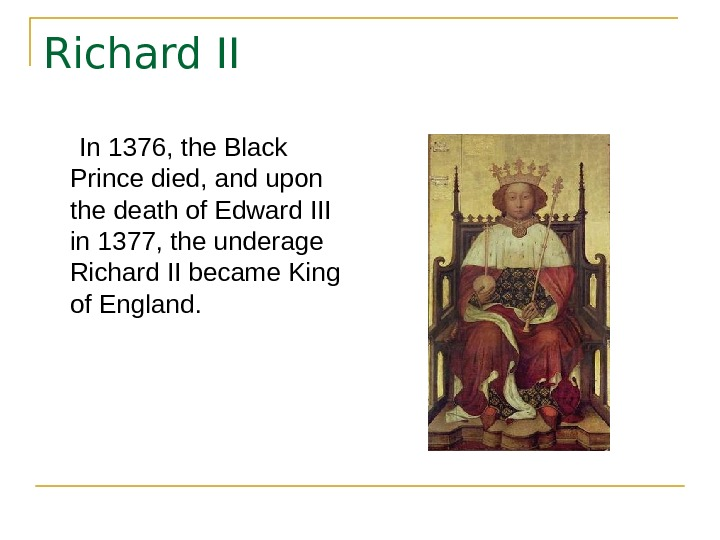 Richard II  In 1376, the Black Prince died, and upon the death of