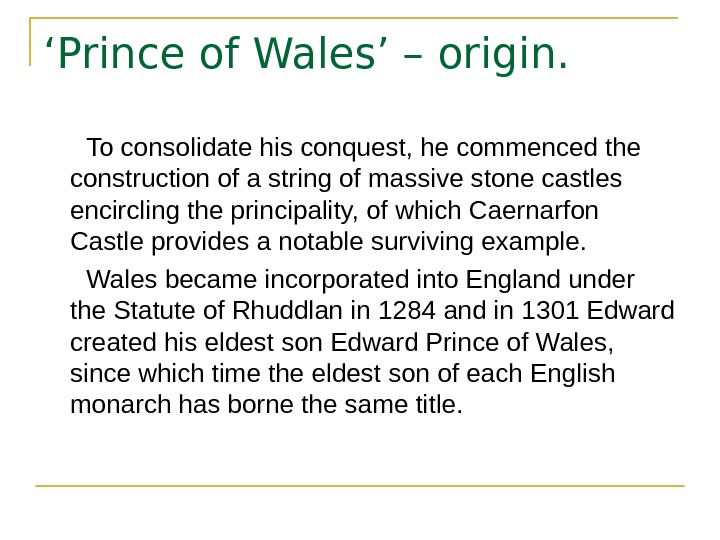 ' Prince of Wales' – origin.   To consolidate his conquest, he commenced