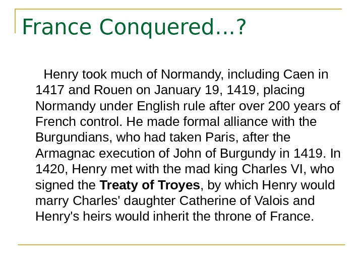 France Conquered…?   Henry took much of Normandy, including Caen in 1417 and