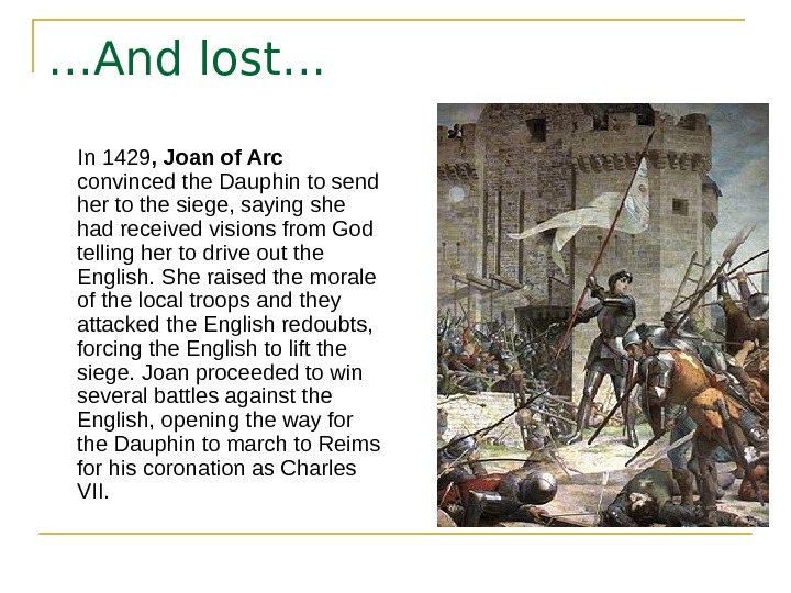 … And lost…  In 1429 , Joan of Arc  convinced the Dauphin