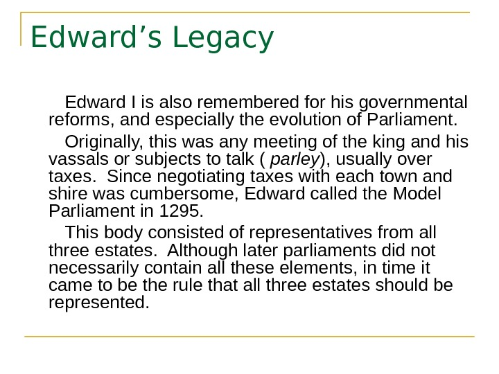 Edward's Legacy   Edward I is also remembered for his governmental reforms, and