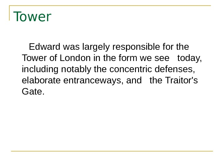 Tower  Edward was largely responsible for the Tower of London in the form