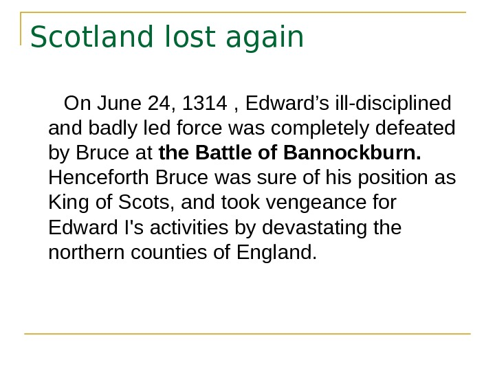 Scotland lost again  On June 24, 1314  , Edward's ill-disciplined and badly