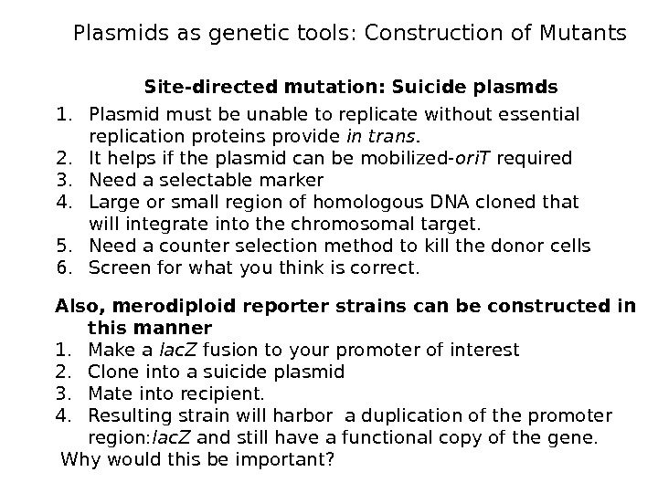 Site-directed mutation: Suicide plasmds 1. Plasmid must be unable to replicate without essential replication proteins provide