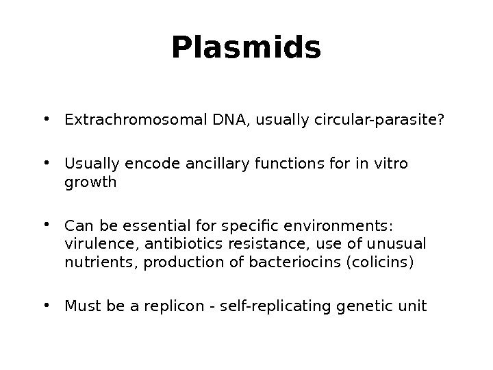 Plasmids • Extrachromosomal DNA, usually circular-parasite?  • Usually encode ancillary functions for in vitro growth