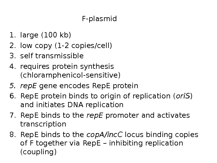 1. large (100 kb) 2. low copy (1 -2 copies/cell) 3. self transmissible 4. requires protein