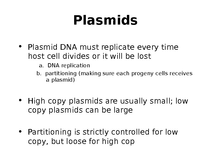 Plasmids • Plasmid DNA must replicate every time host cell divides or it will be lost