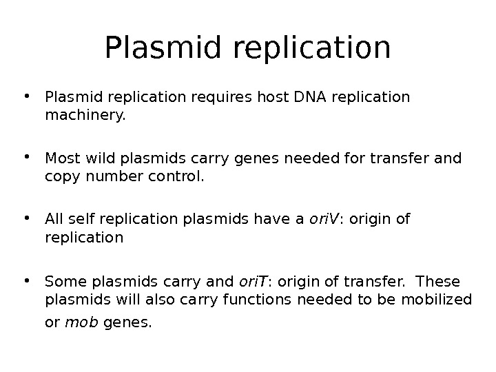 Plasmid replication • Plasmid replication requires host DNA replication machinery. • Most wild plasmids carry genes