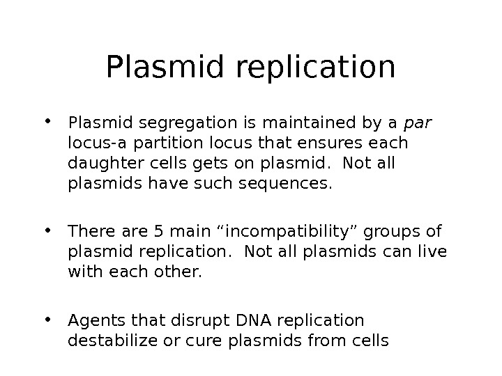 Plasmid replication • Plasmid segregation is maintained by a par  locus-a partition locus that ensures