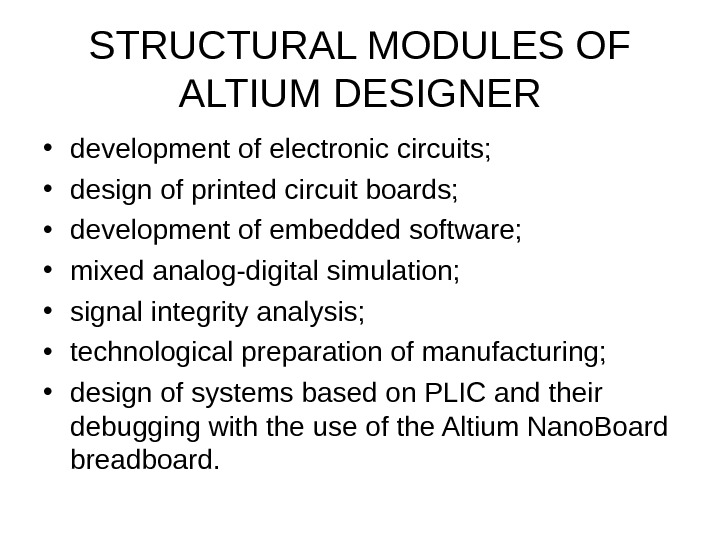 STRUCTURAL MODULES OF ALTIUM DESIGNER • development of electronic circuits;  • design of printed circuit