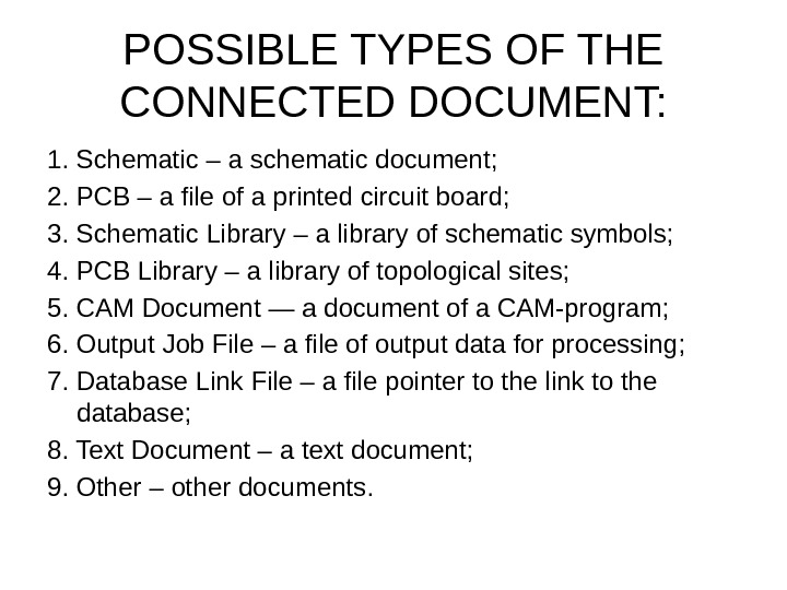 POSSIBLE TYPES OF THE CONNECTED DOCUMENT: 1.  Schematic – a schematic document ; 2. PCB