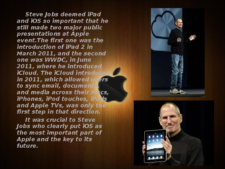 Steve Jobs deemed i. Pad and i. OS so important that he still