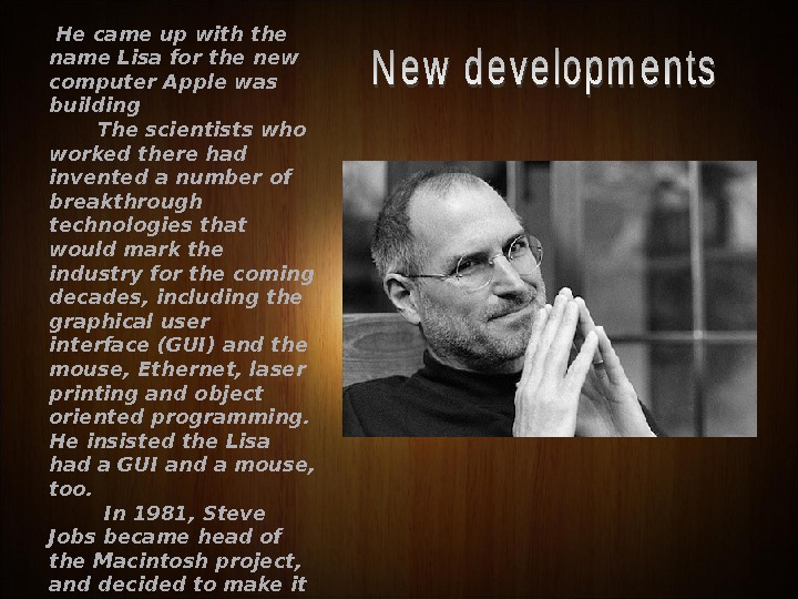He came up with the name Lisa for the new computer Apple was building