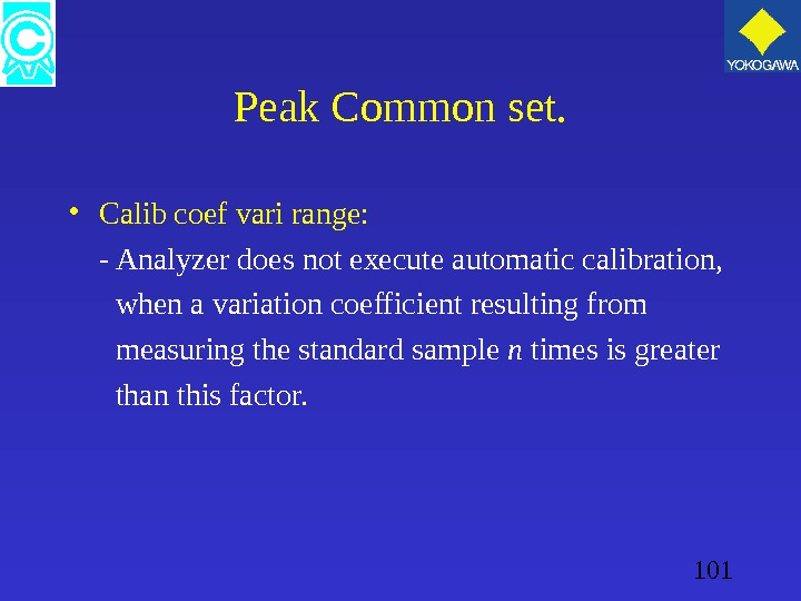 101 Peak Common set.  • Calib coef vari range:  - Analyzer does not execute