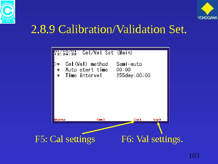 103 2. 8. 9 Calibration/Validation Set. F 5: Cal settings F 6: Val settings.