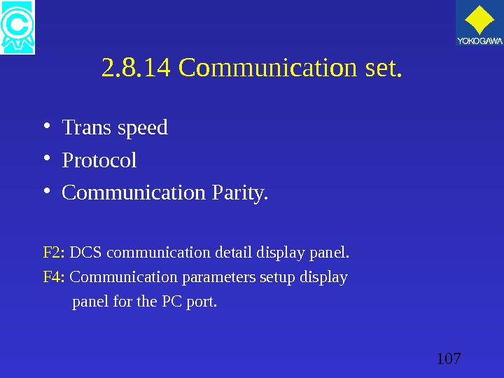 107 2. 8. 14 Communication set.  • Trans speed • Protocol • Communication Parity. F