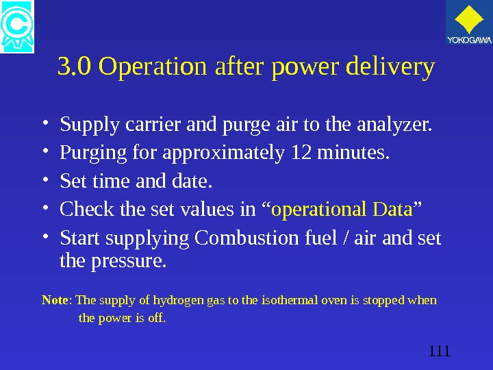 111 3. 0 Operation after power delivery • Supply carrier and purge air to the analyzer.