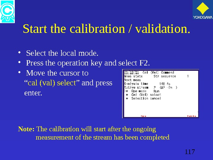 117 Start the calibration / validation.  • Select the local mode.  • Press the
