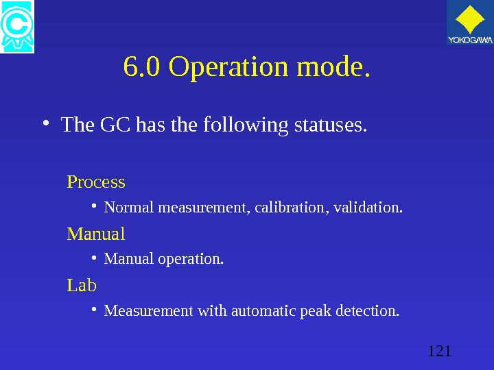 121 6. 0 Operation mode.  • The GC has the following statuses. Process • Normal