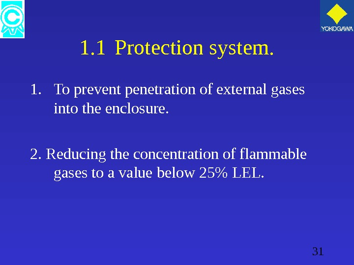 31 1. 1 Protection system. 1. To prevent penetration of external gases into the enclosure. 2.