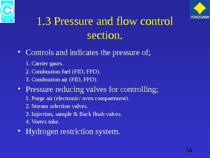 34 1. 3 Pressure and flow control section.  • Controls and indicates the pressure of;