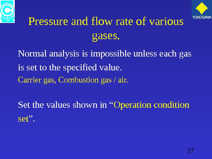 37 Pressure and flow rate of various gases. Normal analysis is impossible unless each gas is