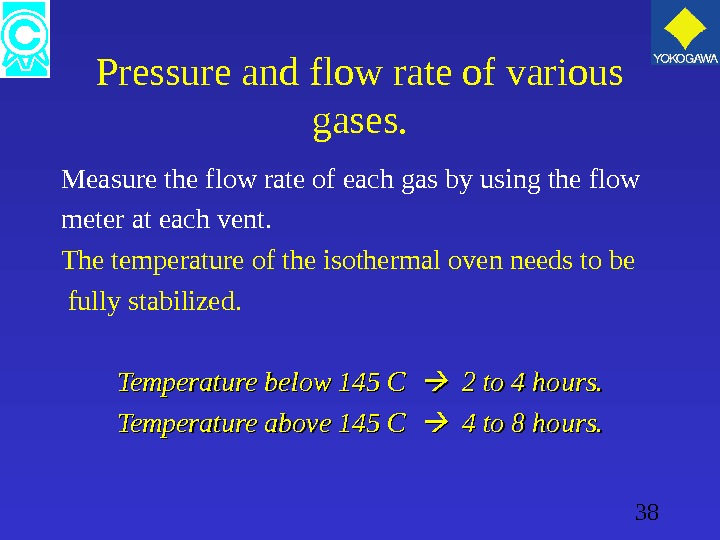 38 Pressure and flow rate of various gases. Measure the flow rate of each gas by