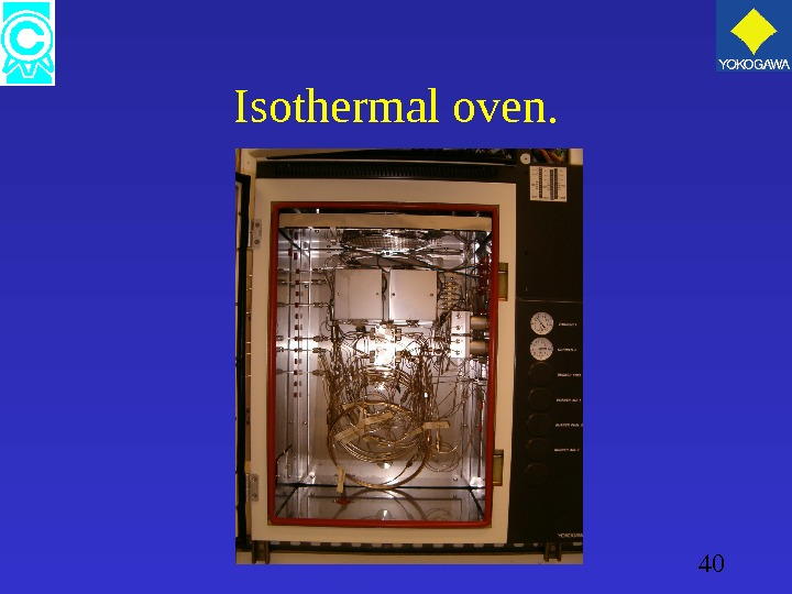40 Isothermal oven.