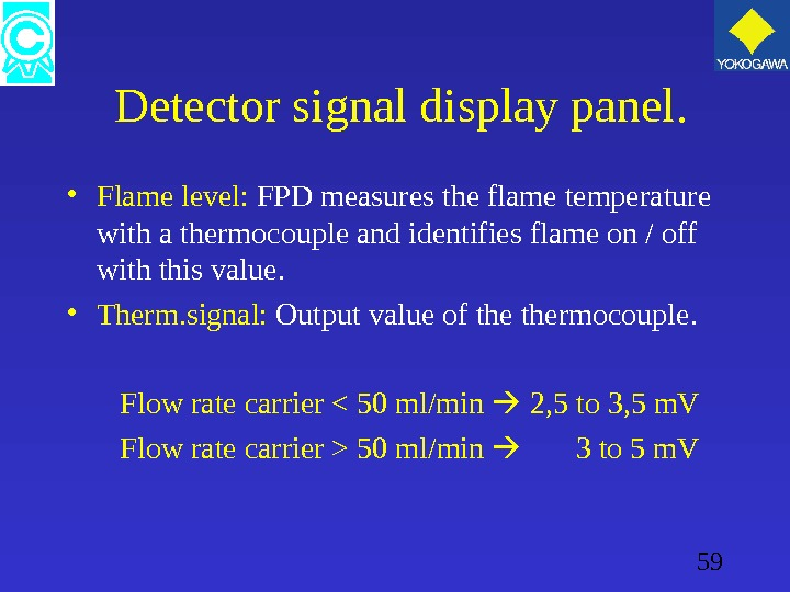 59  Detector signal display panel.  • Flame level:  FPD measures the flame temperature