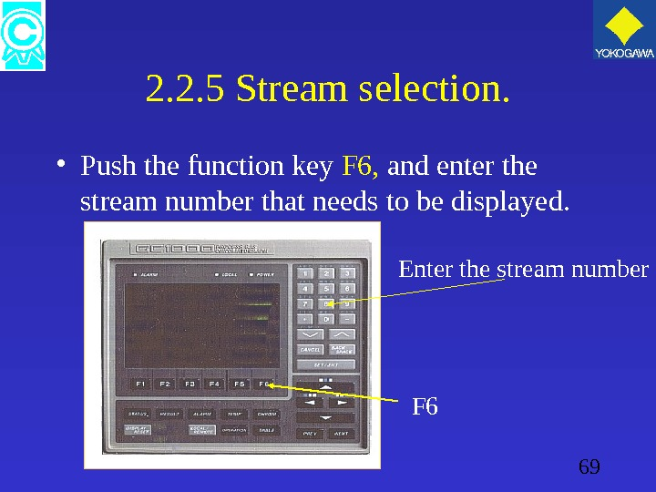 69 2. 2. 5 Stream selection.  • Push the function key F 6,  and