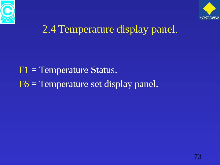 73 2. 4 Temperature display panel. F 1 = Temperature Status. F 6 = Temperature set