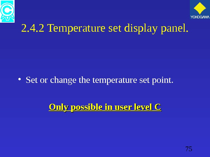 75 2. 4. 2 Temperature set display panel.  • Set or change the temperature set