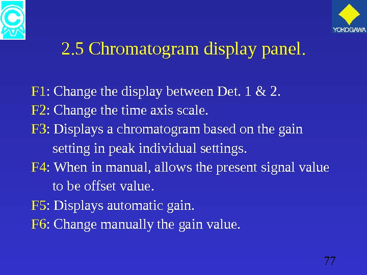 77 2. 5 Chromatogram display panel. F 1 : Change the display between Det. 1 &
