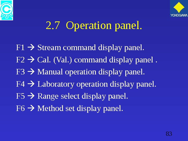 83 2. 7 Operation panel. F 1  Stream command display panel. F 2  Cal.