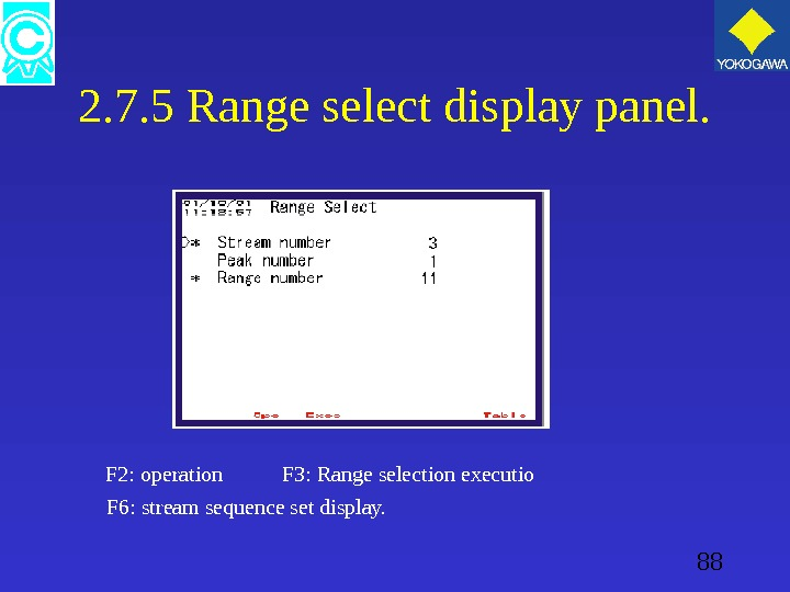 88 2. 7. 5 Range select display panel.   F 2: operation  F 3: